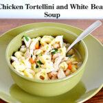 Chicken Tortellini and White Bean Soup #SundaySupper