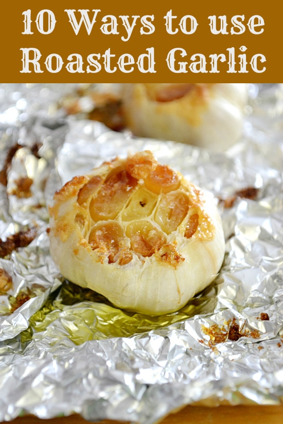 10 Ways To Use Roasted Garlic via flouronmyface.com