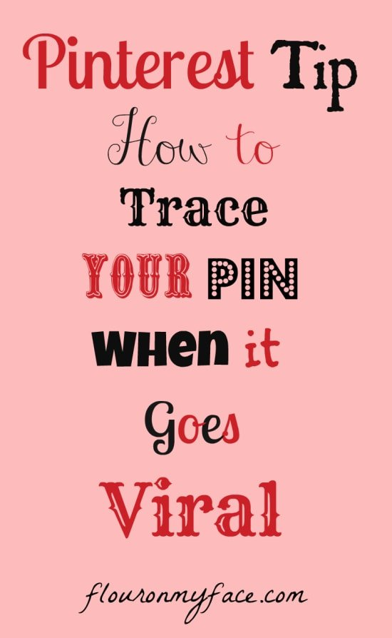 Pinterest Tip: How to trace your Pin when it goes viral. via flouronmyface.com