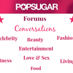 New POPSUGAR Forums #POPSUGARForums