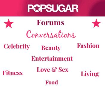 POPSUGAR, Women Lifestyles, Chatrooms, forums, popsugar website