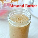 almond butter, homemade almond butter, how to make almond butter