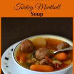 Crock Pot Turkey Meatball Soup #SundaySupper