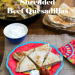 Shredded Beef Quesadillas recipe via flouronmyface.com
