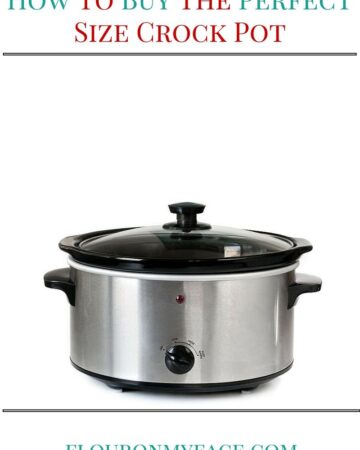 How to Buy the Correct Size Crock Pot for your families needs via flouronmyface.com