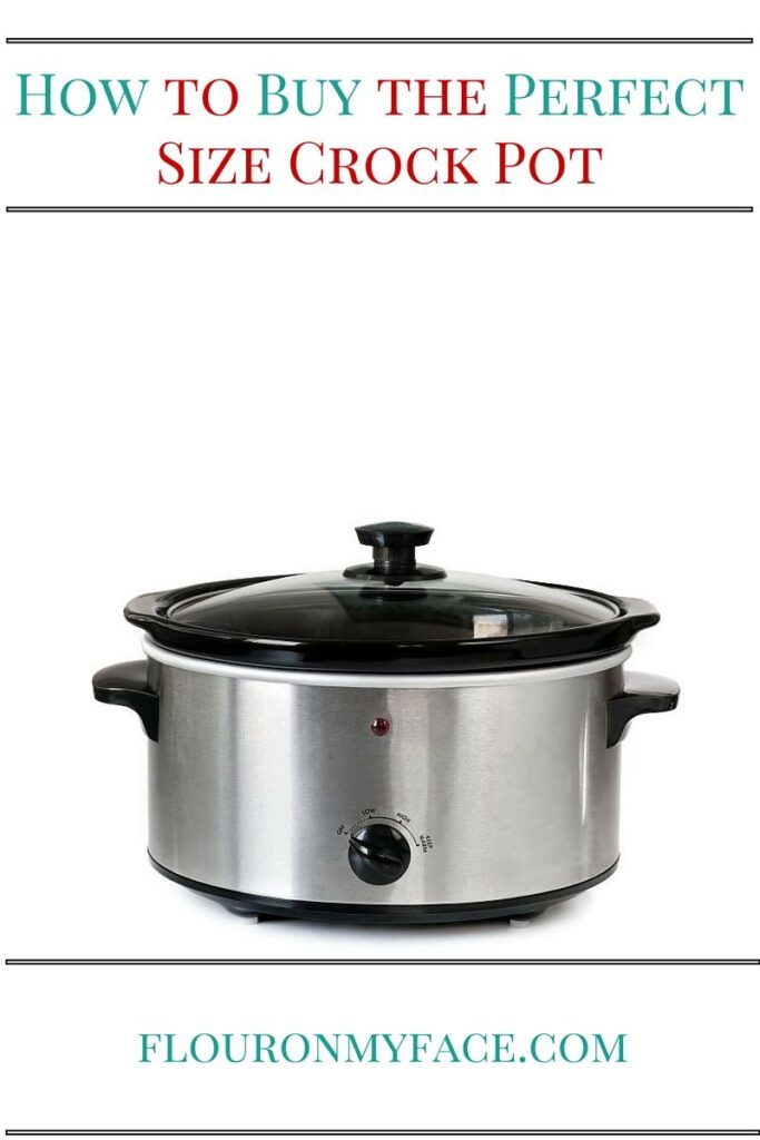 How to Buy the Correct Size Crock Pot for your families needs via flouronmyface.com