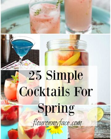 25 Simple Spring Cocktails: Drink recipes for the warm weather via flouronmyface.com