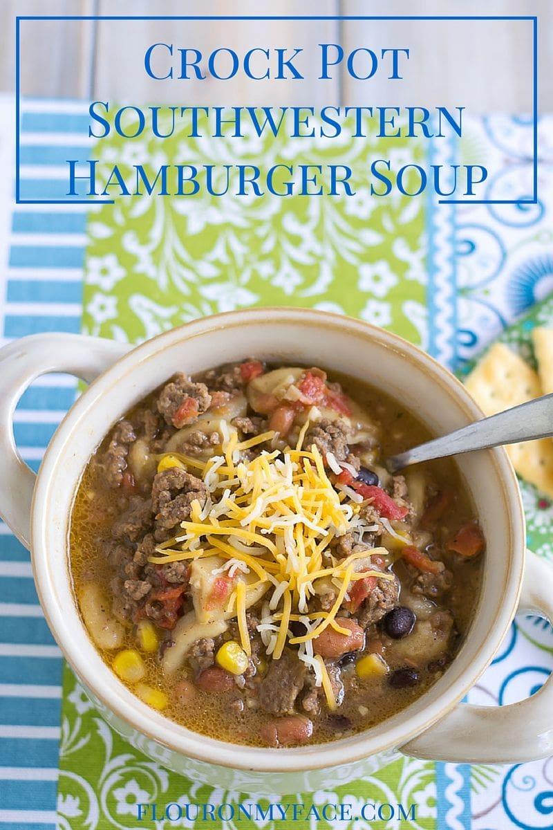 Crockpot recipes: Crock Pot Southwestern Hamburger Soup recipe via flouronmyface.com