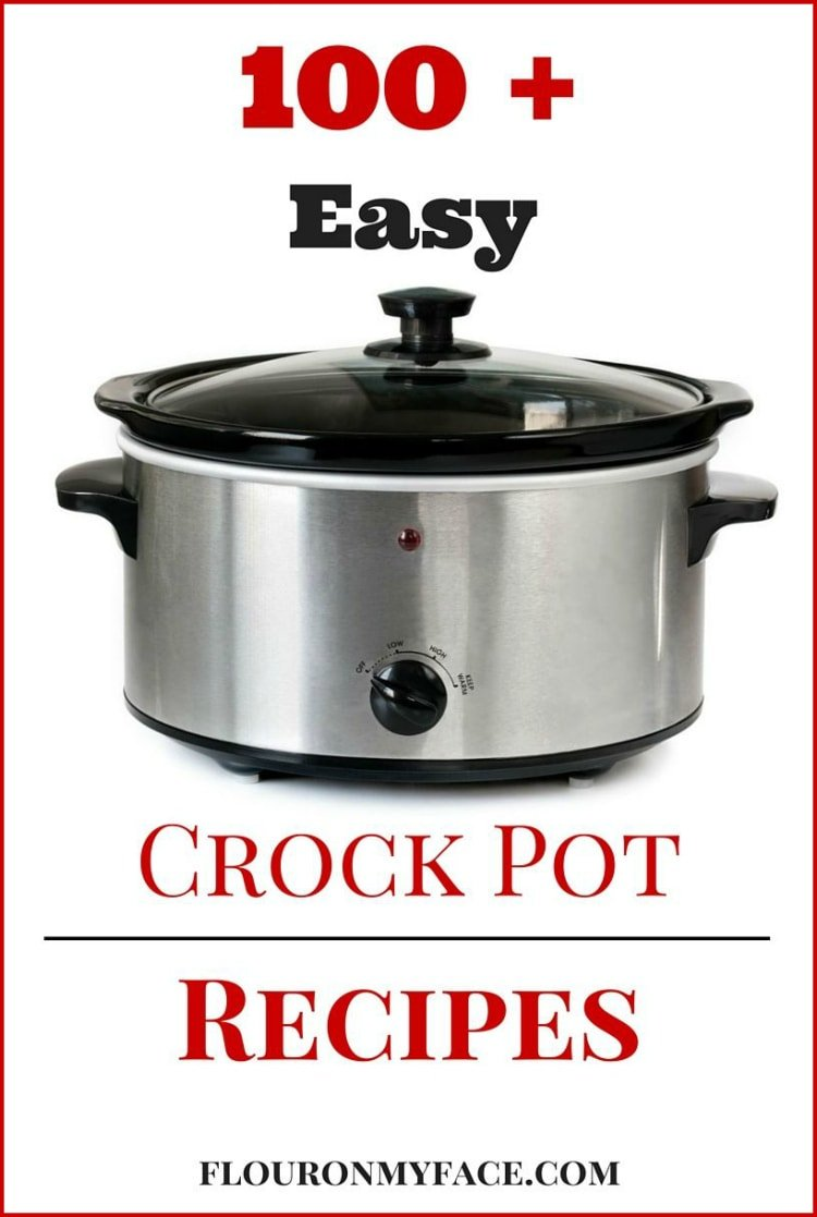 Over 100 Crock Pot slow cooker recipes from flouronmyface.com