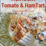 Roasted Heirloom Tomato and Ham Tart recipe using fresh heirloom tomatoes via flouronmyface.com