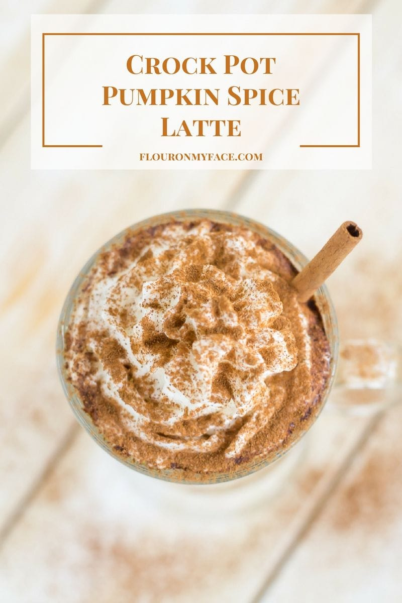 Crock Pot Pumpkin Spice Latte recipe via flouronmyface.com