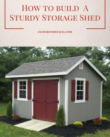 How to build a sturdy storage shed via flouronmyface.com