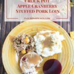 Crock Pot Apple Cranberry Stuffed Pork Loin