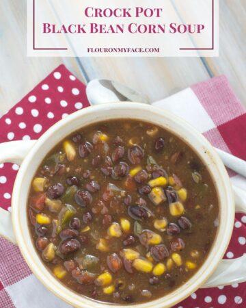 Crock Pot Black Bean Corn Soup recipe via flouronmyface.com