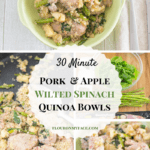 30 Minute Pork Apple Wilted Spinach Quino Bowls recipe via flouronmyface.com