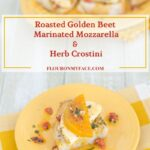 Roasted Golden Beet Marinated Mozzarella Herb Crostini