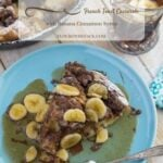 Nutella French Toast Casserole with Banana Cinnamon Syrup