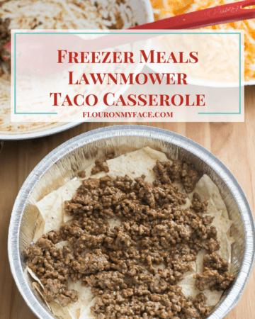 Freezer Meals Lawnmower Taco Casserole