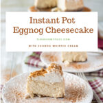 Thick and creamy New York style Instant Pot Eggnog Cheesecake on a white cake stand with two slices of cheesecake on a plates dusted with ground cinnamon.